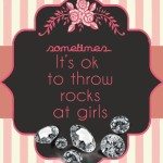 Sometimes it is ok to throw rocks at girls | Pinterest