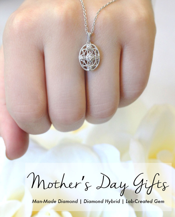 Mother's Day Gifts | Man-Made Diamonds | Diamond Hybrids | Lab-Created Gems